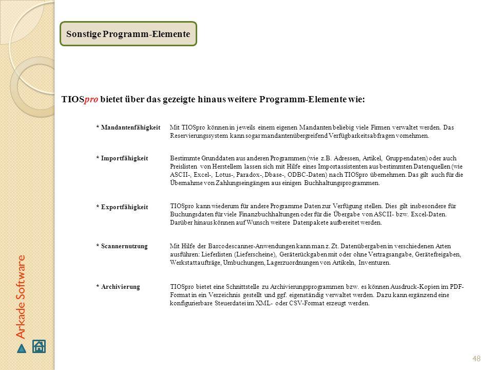 48 Arkade Software TIOSpro bietet über das gezeigte hinaus weitere Programm-Elemente wie: Sonstige Programm-Elemente * Mandantenfähigkeit * Importfähi