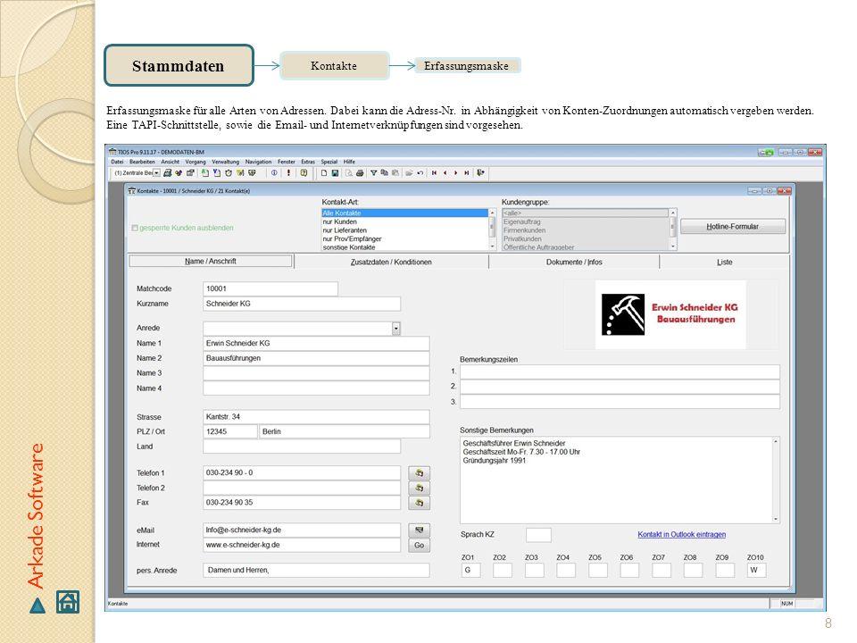 8 Arkade Software Erfassungsmaske Kontakte Stammdaten Erfassungsmaske für alle Arten von Adressen. Dabei kann die Adress-Nr. in Abhängigkeit von Konte