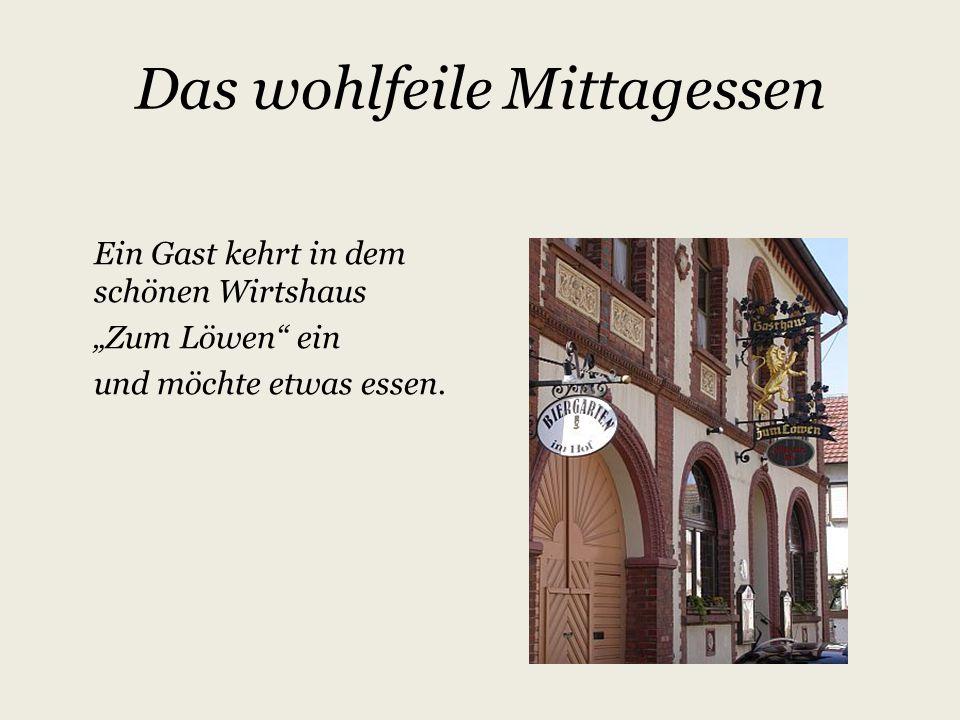 """Das wohlfeile Mittagessen Ein Gast kehrt in dem schönen Wirtshaus """"Zum Löwen"""" ein und möchte etwas essen."""