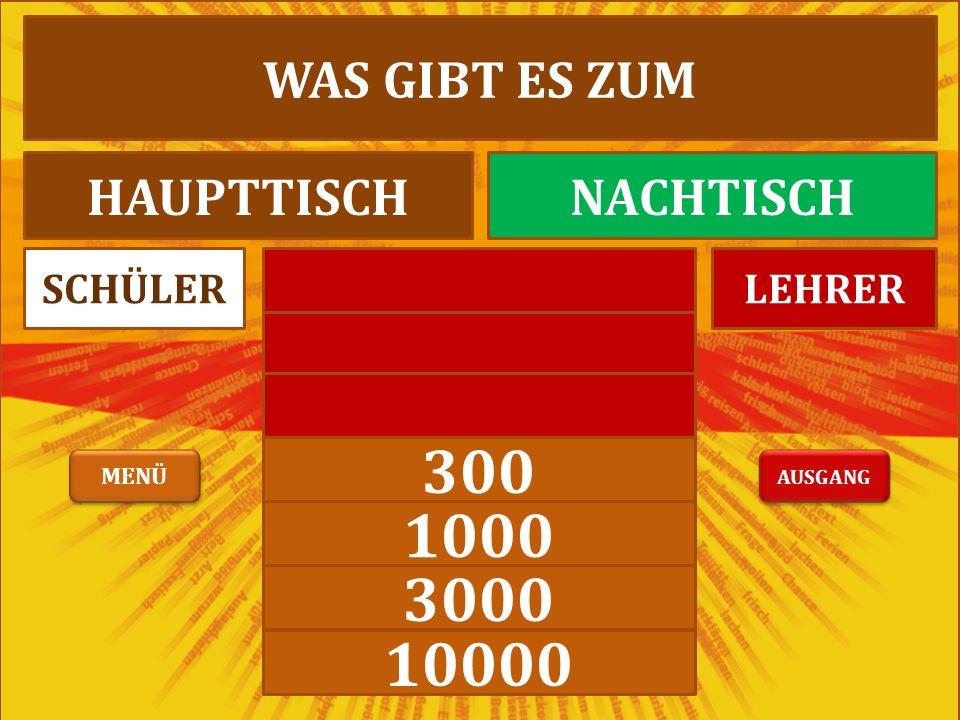 300 1000 3000 10000 LEHRERSCHÜLER WAS GIBT ES ZUM HAUPTTISCHNACHTISCH AUSGANG MENÜ