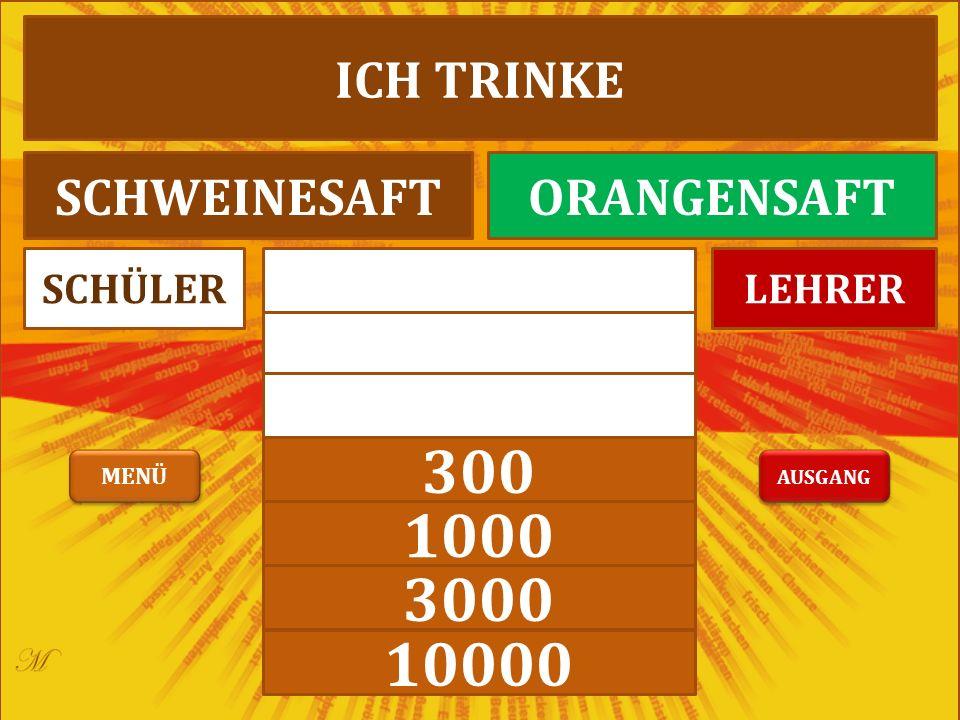 100 300 1000 3000 10000 LEHRERSCHÜLER ICH TRINKE SCHWEINESAFTORANGENSAFT AUSGANG MENÜ