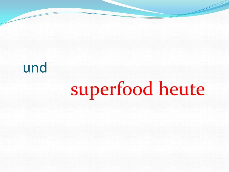 und superfood heute