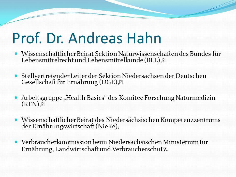 Prof. Dr. Andreas Hahn Wissenschaftlicher Beirat Sektion Naturwissenschaften des Bundes für Lebensmittelrecht und Lebensmittelkunde (BLL), Stellvertre