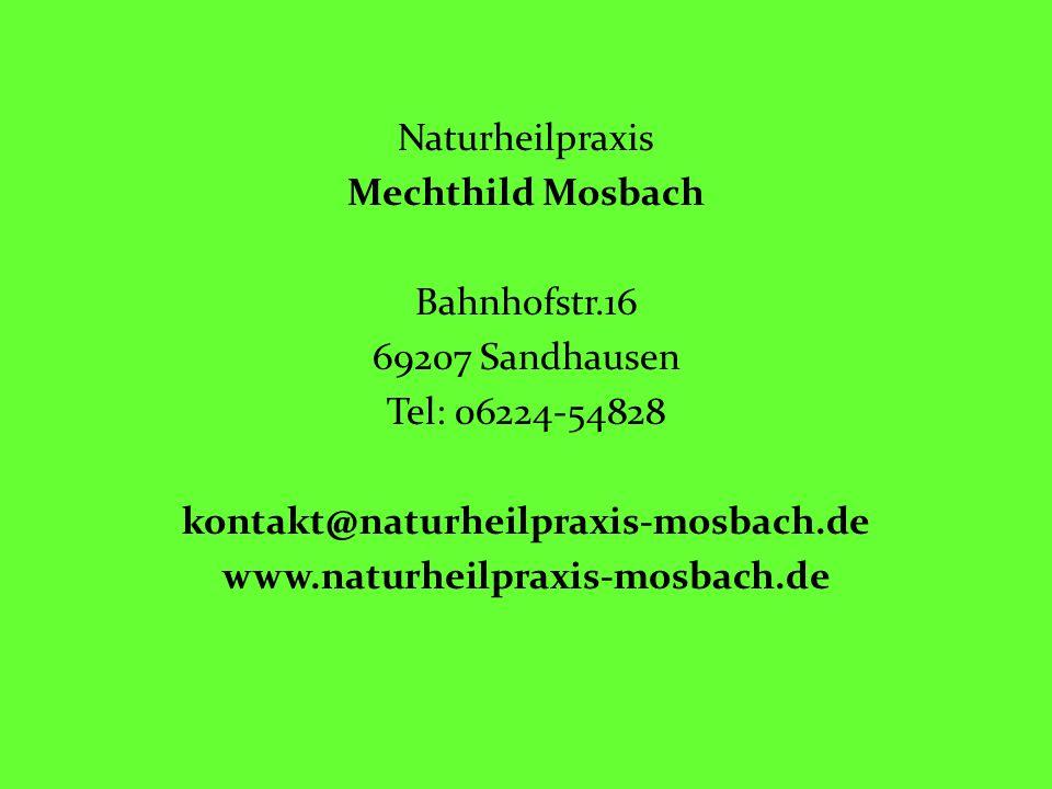 Naturheilpraxis Mechthild Mosbach Bahnhofstr.16 69207 Sandhausen Tel: 06224-54828 kontakt@naturheilpraxis-mosbach.de www.naturheilpraxis-mosbach.de