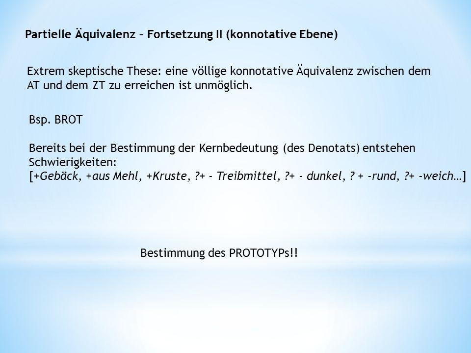 Partielle Äquivalenz – Fortsetzung II (konnotative Ebene) Extrem skeptische These: eine völlige konnotative Äquivalenz zwischen dem AT und dem ZT zu erreichen ist unmöglich.