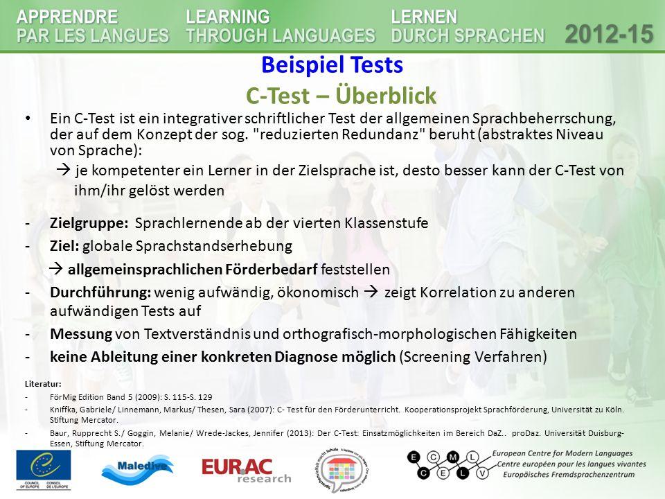 Beispiel Tests C-Test – Überblick Ein C-Test ist ein integrativer schriftlicher Test der allgemeinen Sprachbeherrschung, der auf dem Konzept der sog.
