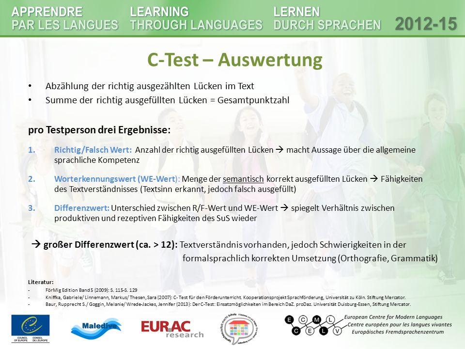 C-Test – Auswertung Abzählung der richtig ausgezählten Lücken im Text Summe der richtig ausgefüllten Lücken = Gesamtpunktzahl pro Testperson drei Erge