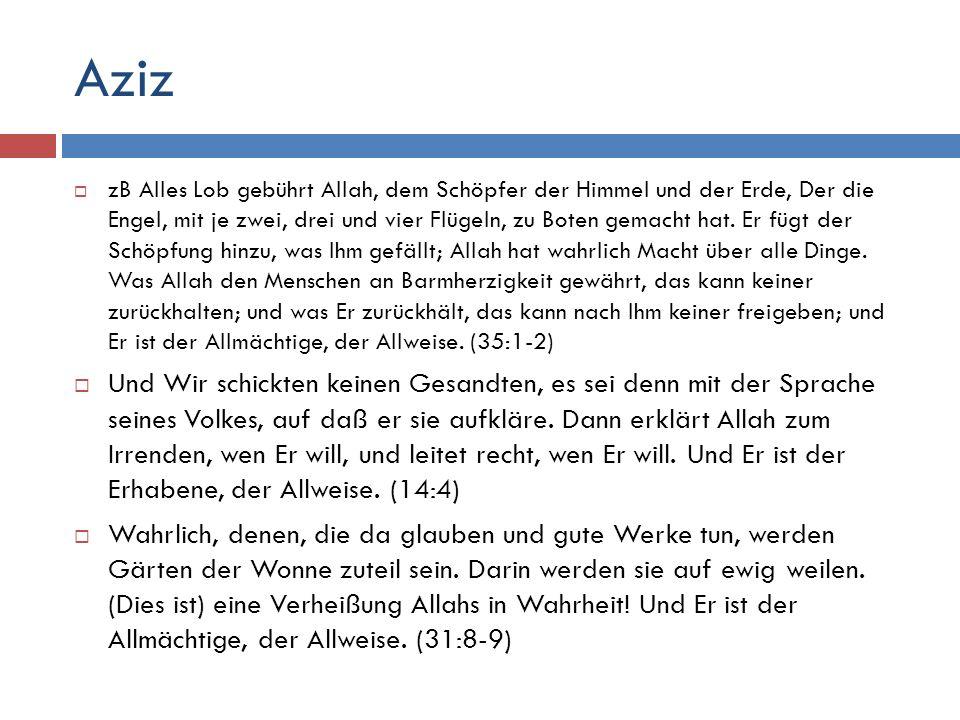 Aziz  zB Alles Lob gebührt Allah, dem Schöpfer der Himmel und der Erde, Der die Engel, mit je zwei, drei und vier Flügeln, zu Boten gemacht hat. Er f