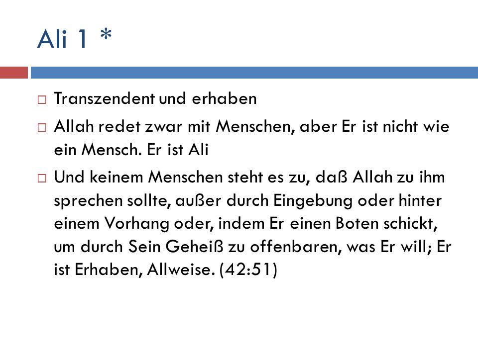Ali 1 *  Transzendent und erhaben  Allah redet zwar mit Menschen, aber Er ist nicht wie ein Mensch. Er ist Ali  Und keinem Menschen steht es zu, da
