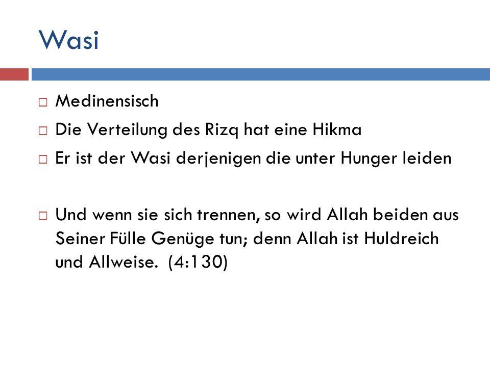 Wasi  Medinensisch  Die Verteilung des Rizq hat eine Hikma  Er ist der Wasi derjenigen die unter Hunger leiden  Und wenn sie sich trennen, so wird