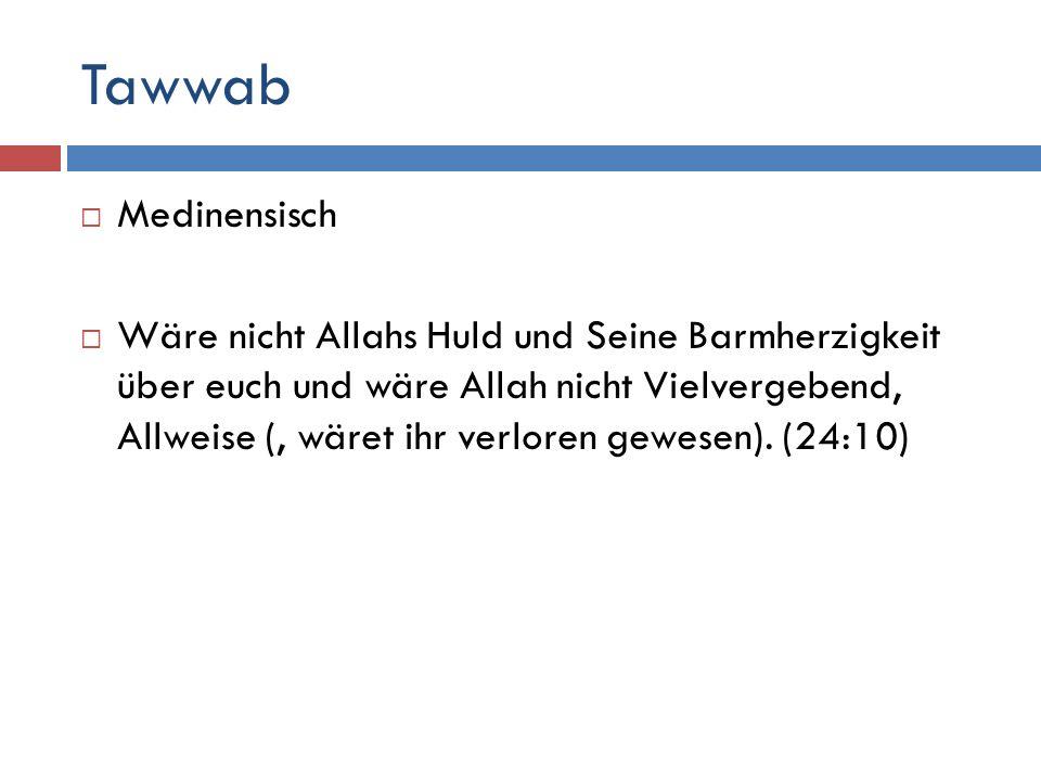 Tawwab  Medinensisch  Wäre nicht Allahs Huld und Seine Barmherzigkeit über euch und wäre Allah nicht Vielvergebend, Allweise (, wäret ihr verloren g