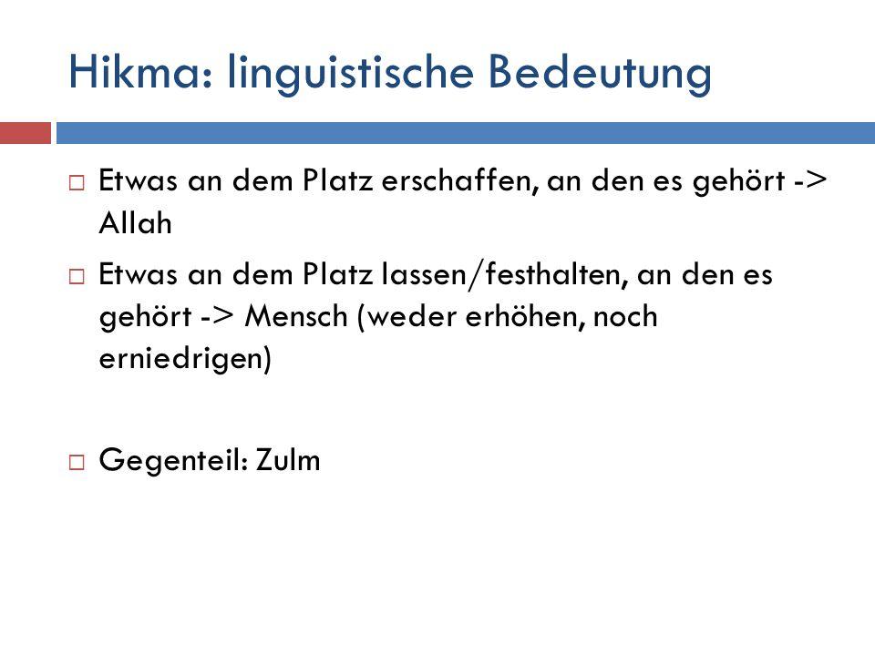 Hikma: linguistische Bedeutung  Etwas an dem Platz erschaffen, an den es gehört -> Allah  Etwas an dem Platz lassen/festhalten, an den es gehört ->
