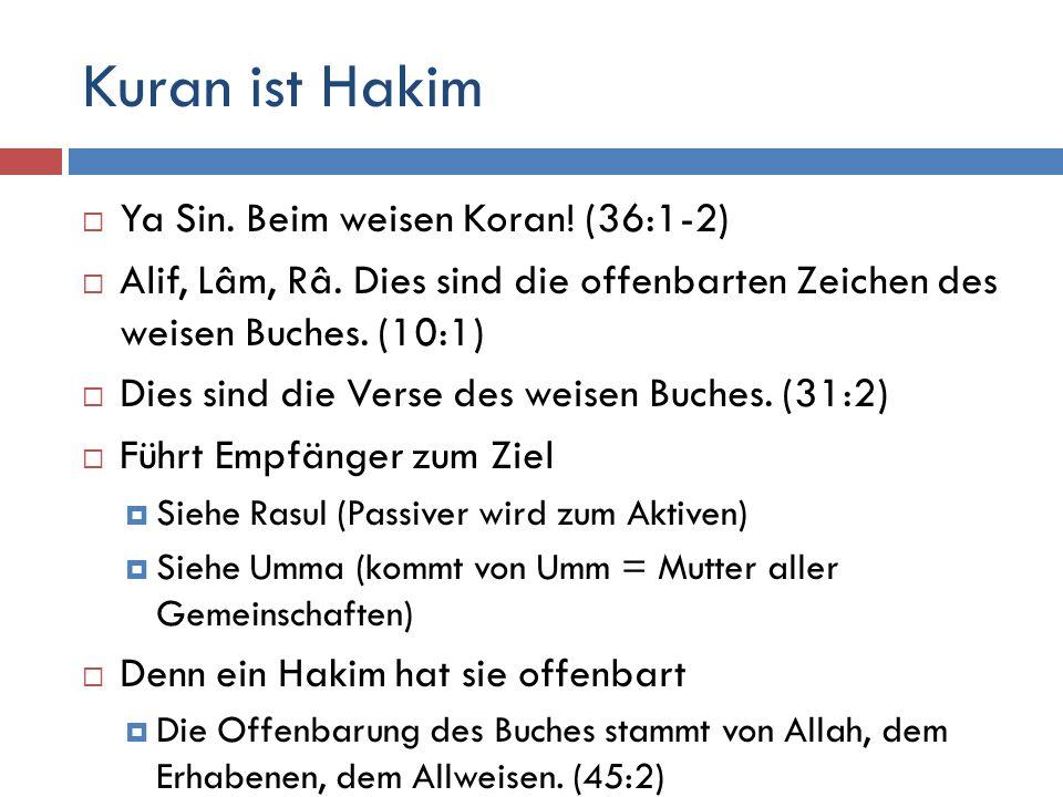Kuran ist Hakim  Ya Sin. Beim weisen Koran! (36:1-2)  Alif, Lâm, Râ. Dies sind die offenbarten Zeichen des weisen Buches. (10:1)  Dies sind die Ver