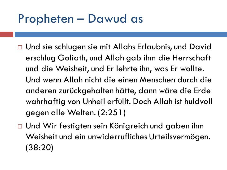 Propheten – Dawud as  Und sie schlugen sie mit Allahs Erlaubnis, und David erschlug Goliath, und Allah gab ihm die Herrschaft und die Weisheit, und E