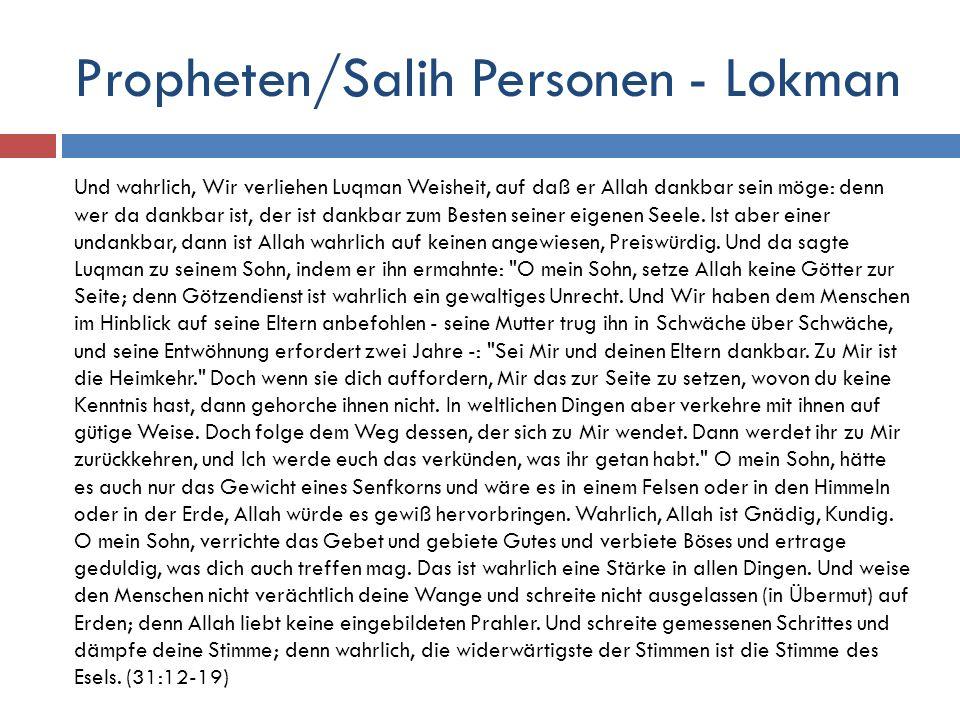 Propheten/Salih Personen - Lokman Und wahrlich, Wir verliehen Luqman Weisheit, auf daß er Allah dankbar sein möge: denn wer da dankbar ist, der ist da