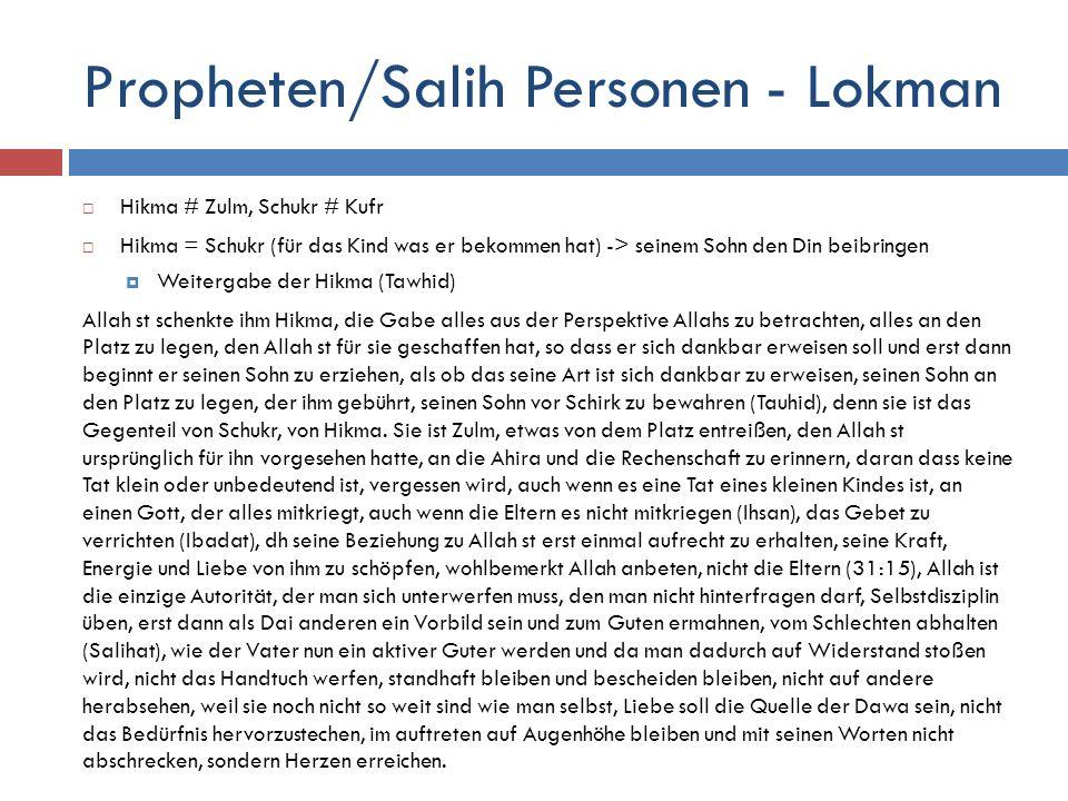 Propheten/Salih Personen - Lokman  Hikma # Zulm, Schukr # Kufr  Hikma = Schukr (für das Kind was er bekommen hat) -> seinem Sohn den Din beibringen