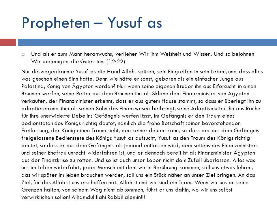 Propheten – Yusuf as  Und als er zum Mann heranwuchs, verliehen Wir ihm Weisheit und Wissen. Und so belohnen Wir diejenigen, die Gutes tun. (12:22) N