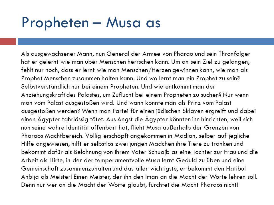 Propheten – Musa as Als ausgewachsener Mann, nun General der Armee von Pharao und sein Thronfolger hat er gelernt wie man über Menschen herrschen kann