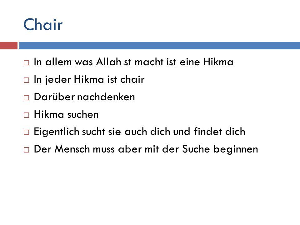 Chair  In allem was Allah st macht ist eine Hikma  In jeder Hikma ist chair  Darüber nachdenken  Hikma suchen  Eigentlich sucht sie auch dich und