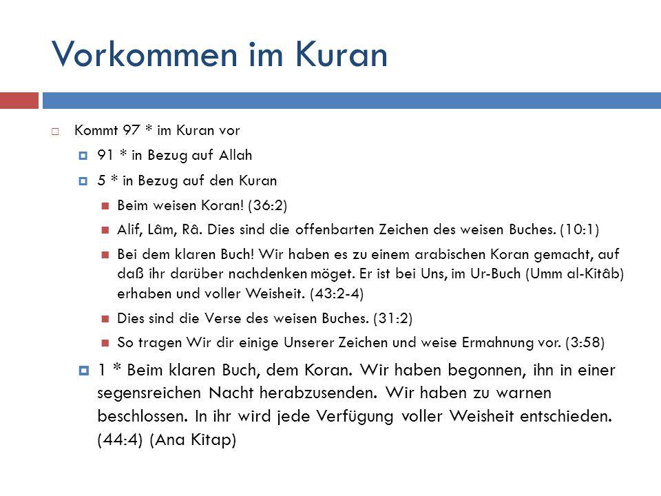 Vorkommen im Kuran  Kommt 97 * im Kuran vor  91 * in Bezug auf Allah  5 * in Bezug auf den Kuran Beim weisen Koran! (36:2) Alif, Lâm, Râ. Dies sind