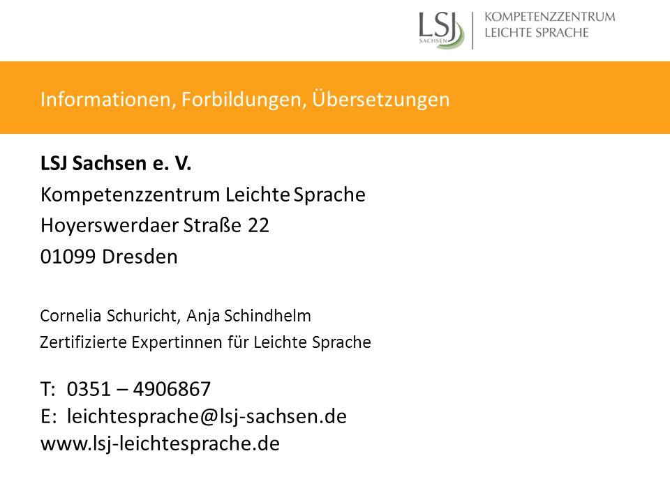 Informationen, Forbildungen, Übersetzungen LSJ Sachsen e. V. Kompetenzzentrum Leichte Sprache Hoyerswerdaer Straße 22 01099 Dresden Cornelia Schuricht