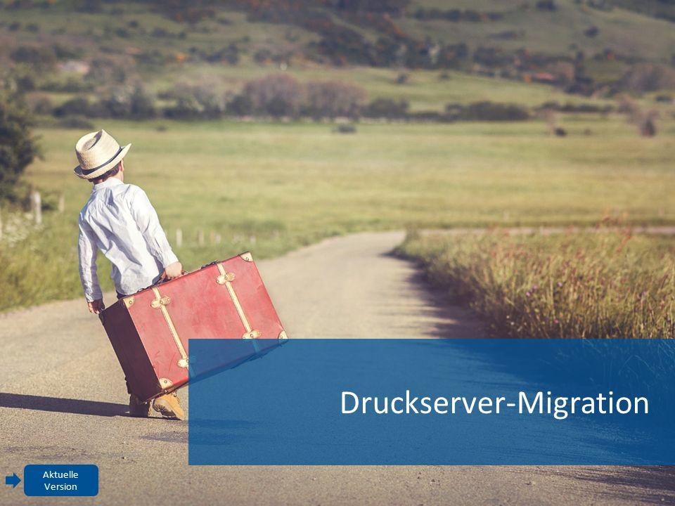 Druckserver-Migration Aktuelle Version