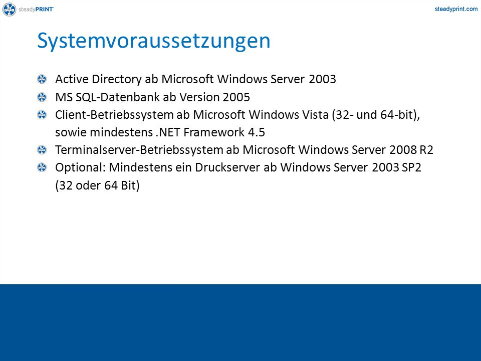Systemvoraussetzungen Active Directory ab Microsoft Windows Server 2003 MS SQL-Datenbank ab Version 2005 Client-Betriebssystem ab Microsoft Windows Vista (32- und 64-bit), sowie mindestens.NET Framework 4.5 Terminalserver-Betriebssystem ab Microsoft Windows Server 2008 R2 Optional: Mindestens ein Druckserver ab Windows Server 2003 SP2 (32 oder 64 Bit)