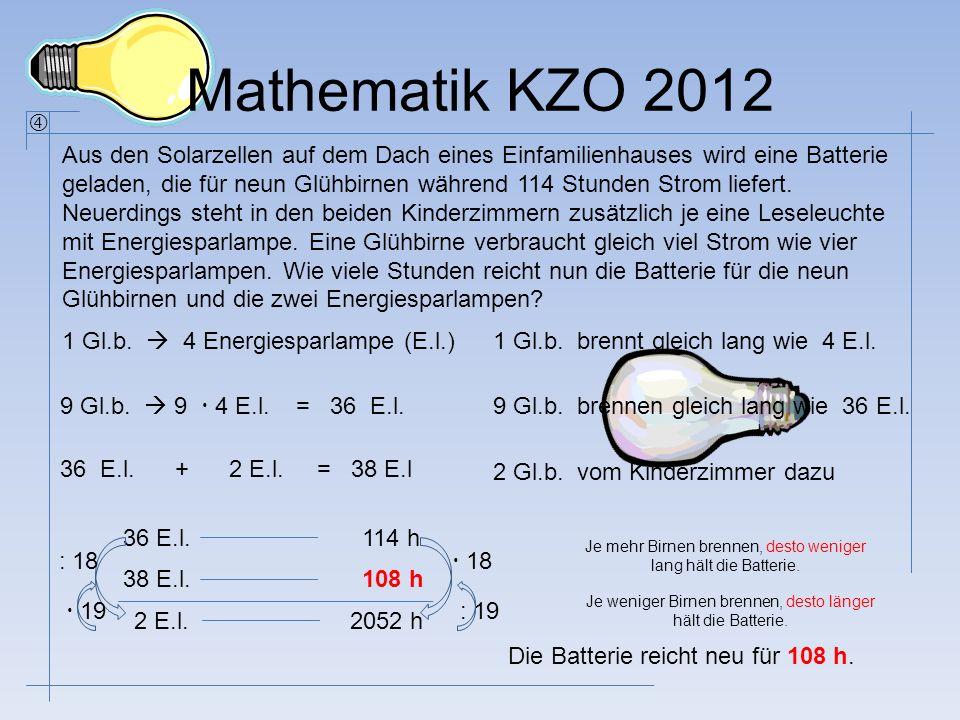 Mathematik KZO 2012 Aus den Solarzellen auf dem Dach eines Einfamilienhauses wird eine Batterie geladen, die für neun Glühbirnen während 114 Stunden S