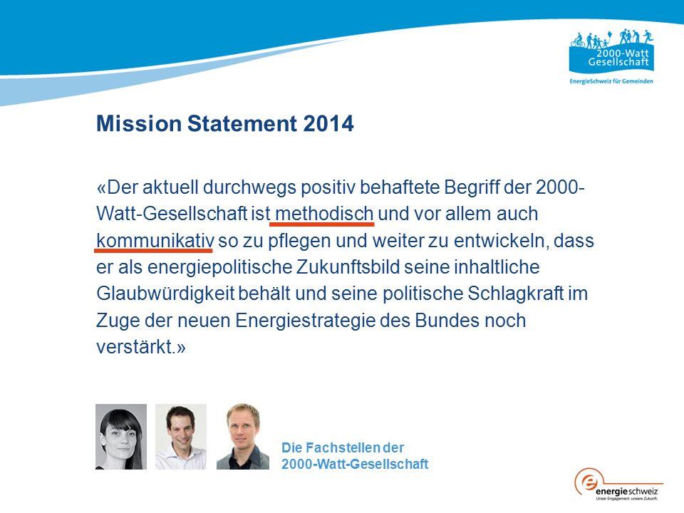 Mission Statement 2014 «Der aktuell durchwegs positiv behaftete Begriff der 2000- Watt-Gesellschaft ist methodisch und vor allem auch kommunikativ so