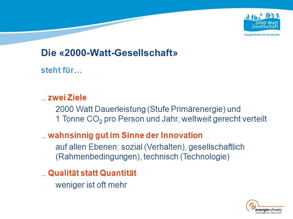 Die «2000-Watt-Gesellschaft» steht für….. zwei Ziele 2000 Watt Dauerleistung (Stufe Primärenergie) und 1 Tonne CO 2 pro Person und Jahr, weltweit gere