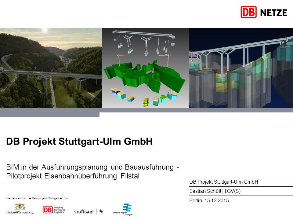 DB Projekt Stuttgart-Ulm GmbH BIM in der Ausführungsplanung und Bauausführung - Pilotprojekt Eisenbahnüberführung Filstal DB Projekt Stuttgart-Ulm Gmb