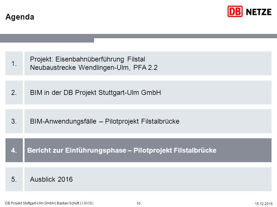 10 15.12.2015 DB Projekt Stuttgart-Ulm GmbH   Bastian Schütt   I.GV(S) 1. 2. 3. 4. 5. Projekt: Eisenbahnüberführung Filstal Neubaustrecke Wendlingen-U