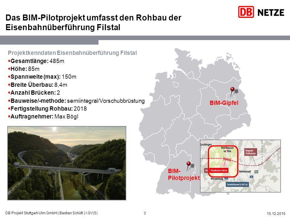 3 15.12.2015 DB Projekt Stuttgart-Ulm GmbH   Bastian Schütt   I.GV(S) Das BIM-Pilotprojekt umfasst den Rohbau der Eisenbahnüberführung Filstal Projekt