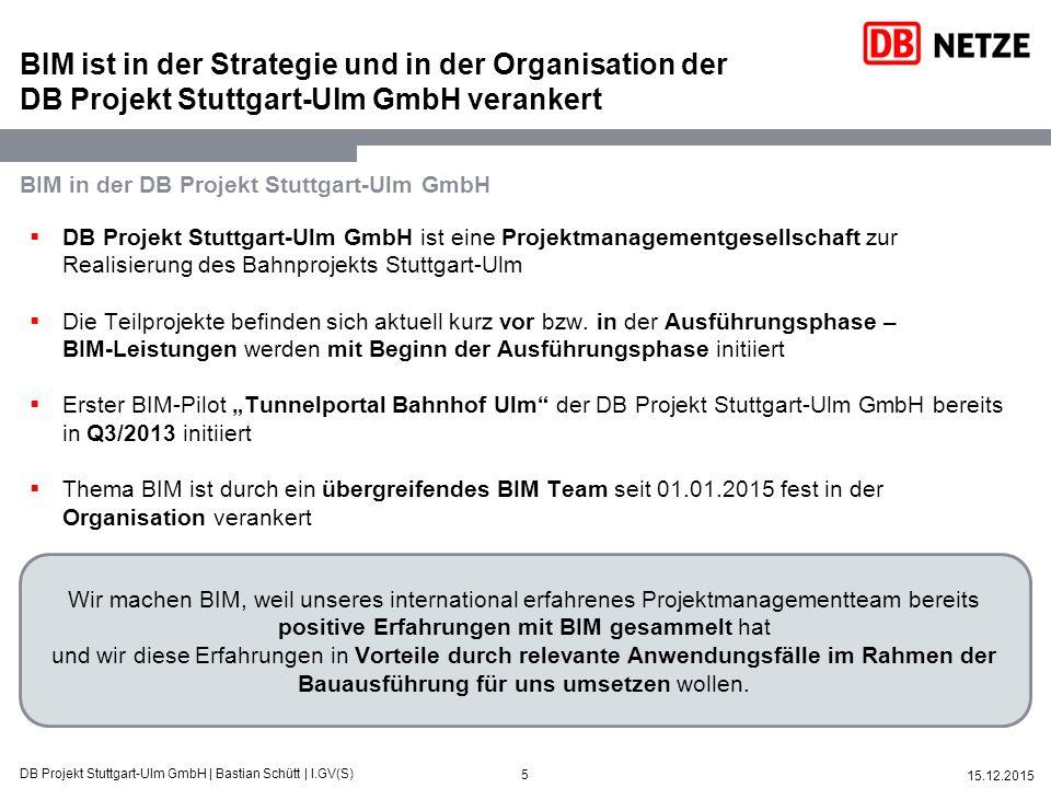 5 15.12.2015 DB Projekt Stuttgart-Ulm GmbH   Bastian Schütt   I.GV(S) Wir machen BIM, weil unseres international erfahrenes Projektmanagementteam bere