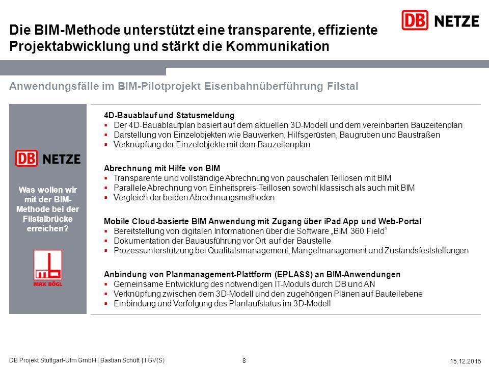 9 15.12.2015 DB Projekt Stuttgart-Ulm GmbH | Bastian Schütt | I.GV(S) Prozesse in der Bauausführung bilden den Schwerpunkt des Pilotprojektes Eisenbahnüberführung Filstal Randbedingungen Grundlagen- ermittlung Vorplanung Entwurfs- planung Genehmigungs- planung Ausführungs- planung Vorbereitung Vergabe Mitwirkung Vergabe Bauüber- wachung Objektbetreuung & Dokumentation Betrieb Projektphase: Bauausführung Rohbau (Vergabe in Q3/2013 an Max Bögl erfolgt) Schwerpunkt: (Bau-)Prozesse 3D-Modelldaten  Das BIM-Pilotprojekt konnte bei Projektbeginn bereits auf 3D-Modelldaten zurückgreifen, welche von Max Bögl bereits im internen Planungsprozess erstellt wurden.
