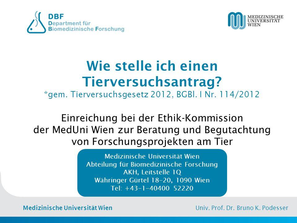 Medizinische Universität Wien Univ. Prof. Dr. Bruno K. Podesser Wie stelle ich einen Tierversuchsantrag? *gem. Tierversuchsgesetz 2012, BGBl. I Nr. 11