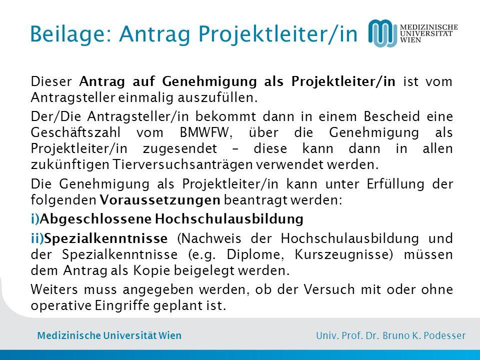Medizinische Universität Wien Univ. Prof. Dr. Bruno K. Podesser Beilage: Antrag Projektleiter/in Dieser Antrag auf Genehmigung als Projektleiter/in is