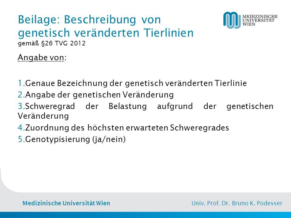 Medizinische Universität Wien Univ. Prof. Dr. Bruno K. Podesser Beilage: Beschreibung von genetisch veränderten Tierlinien gemäß §26 TVG 2012 Angabe v
