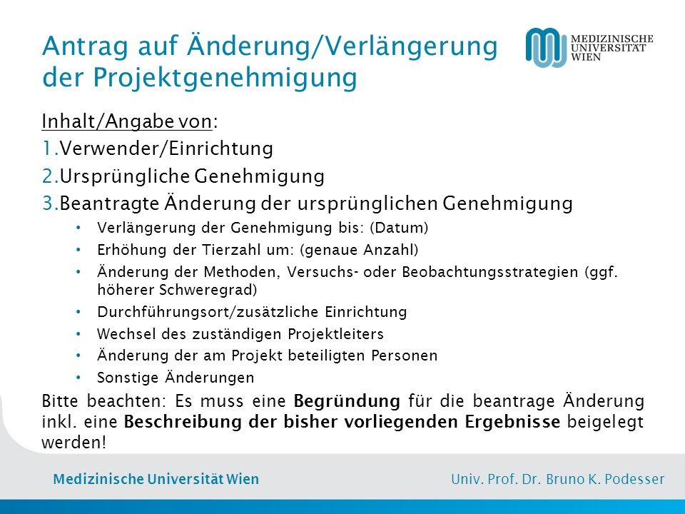 Medizinische Universität Wien Univ. Prof. Dr. Bruno K. Podesser Antrag auf Änderung/Verlängerung der Projektgenehmigung Inhalt/Angabe von: 1.Verwender