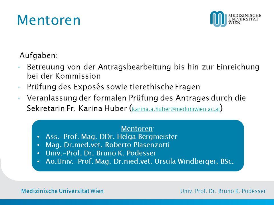 Medizinische Universität Wien Univ. Prof. Dr. Bruno K. Podesser Mentoren Aufgaben: Betreuung von der Antragsbearbeitung bis hin zur Einreichung bei de