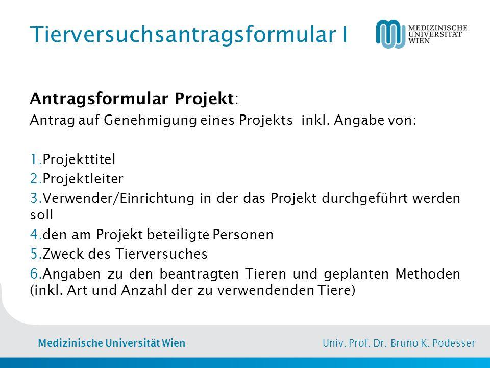 Medizinische Universität Wien Univ. Prof. Dr. Bruno K. Podesser Tierversuchsantragsformular I Antragsformular Projekt: Antrag auf Genehmigung eines Pr