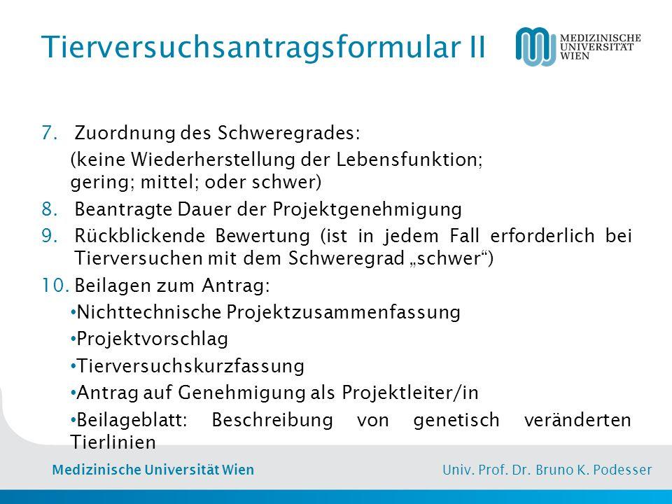Medizinische Universität Wien Univ. Prof. Dr. Bruno K. Podesser Tierversuchsantragsformular II 7.Zuordnung des Schweregrades: (keine Wiederherstellung