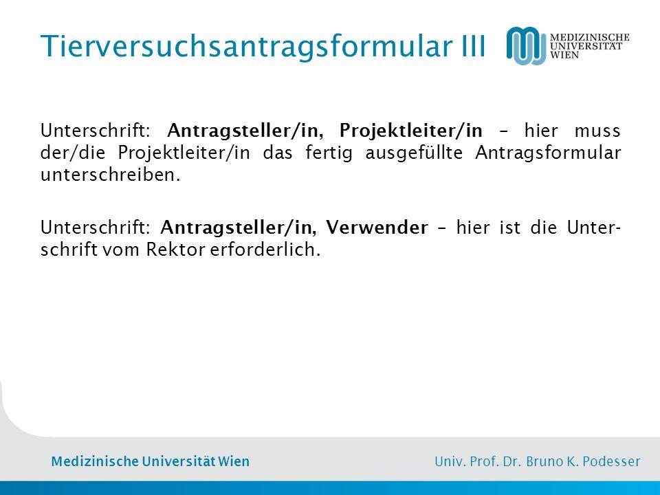 Medizinische Universität Wien Univ. Prof. Dr. Bruno K. Podesser Tierversuchsantragsformular III Unterschrift: Antragsteller/in, Projektleiter/in – hie