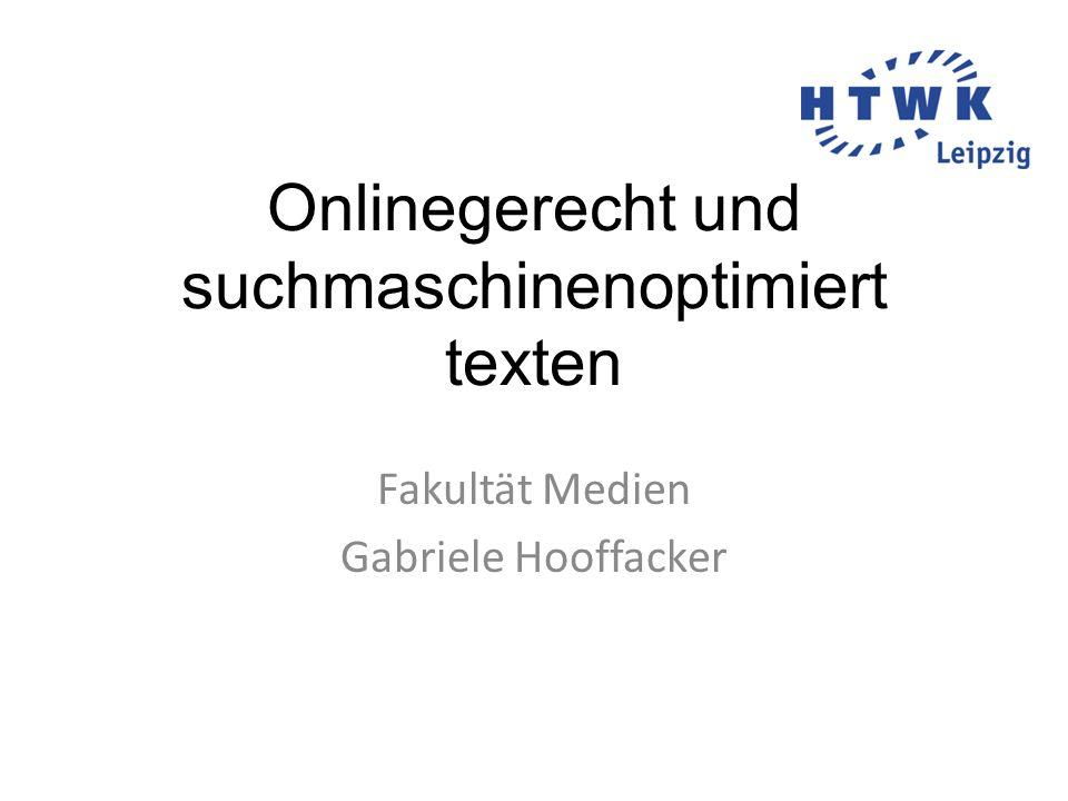 Onlinegerecht und suchmaschinenoptimiert texten Fakultät Medien Gabriele Hooffacker