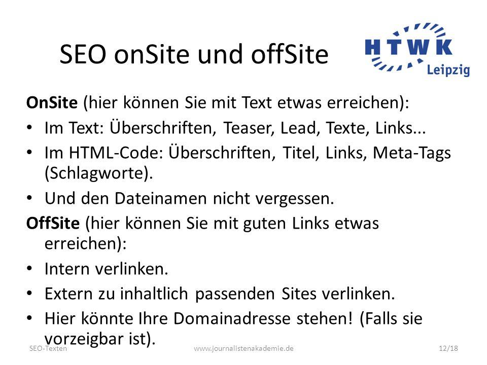 SEO-Textenwww.journalistenakademie.de12/18 SEO onSite und offSite OnSite (hier können Sie mit Text etwas erreichen): Im Text: Überschriften, Teaser, Lead, Texte, Links...