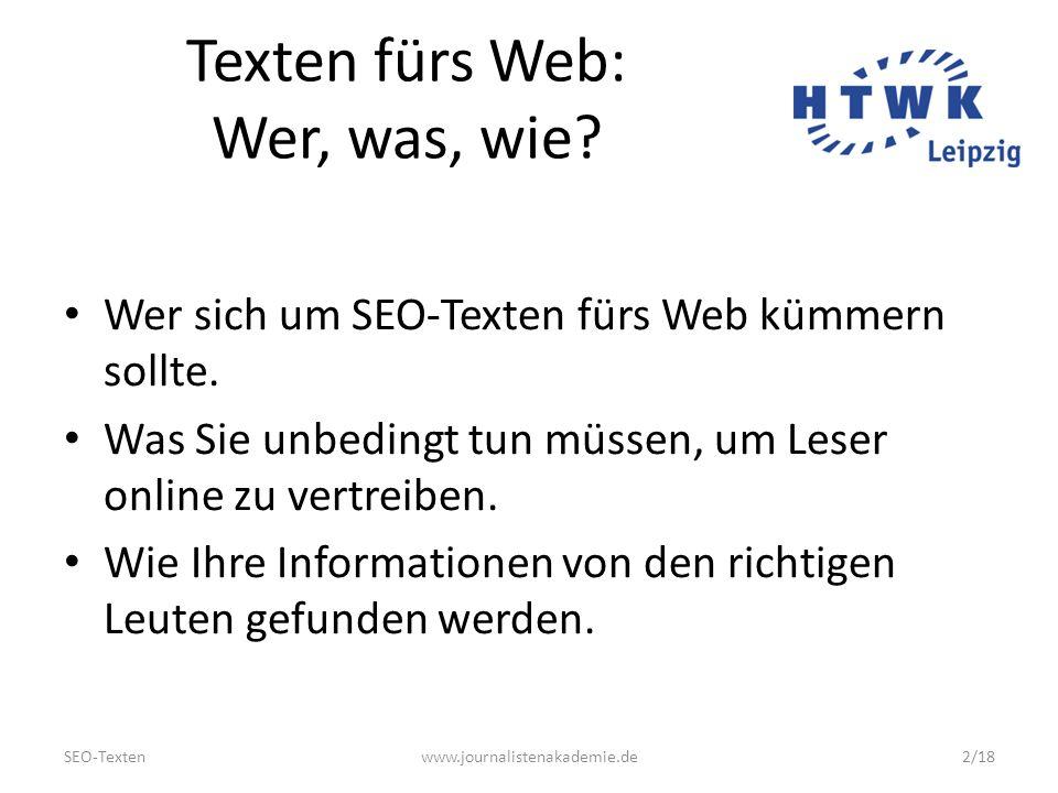 SEO-Textenwww.journalistenakademie.de13/18 SEO texten Nicht für Google, sondern für die Nutzer schreiben Welche Wörter verwendet Ihre Zielgruppe.