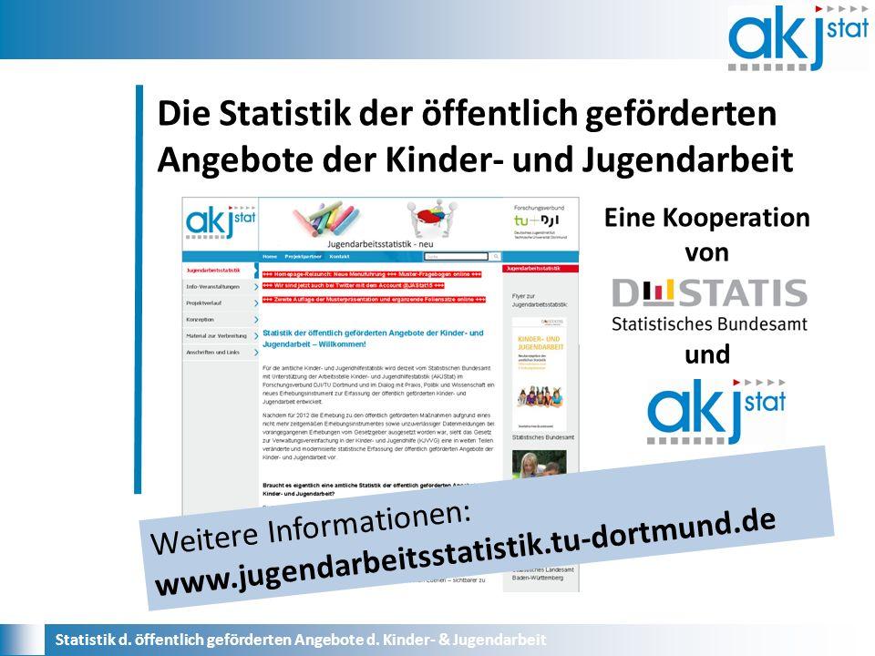 Die Statistik der öffentlich geförderten Angebote der Kinder- und Jugendarbeit Statistik d.