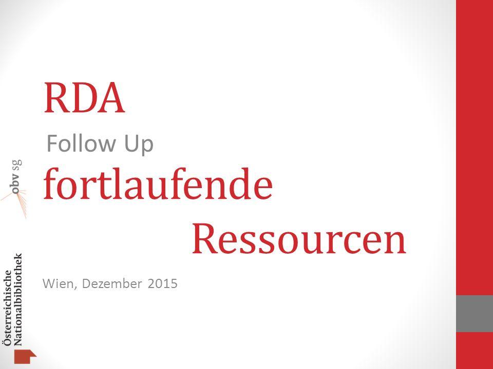 RDA fortlaufende Ressourcen Wien, Dezember 2015 Follow Up