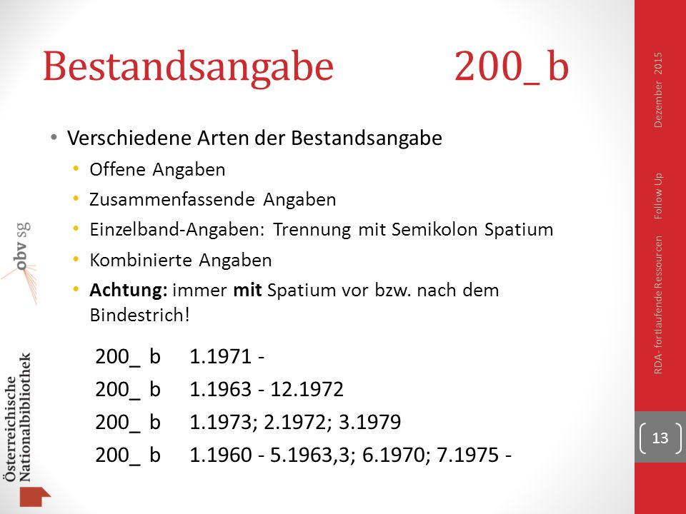 Bestandsangabe200_ b Verschiedene Arten der Bestandsangabe Offene Angaben Zusammenfassende Angaben Einzelband-Angaben: Trennung mit Semikolon Spatium Kombinierte Angaben Achtung: immer mit Spatium vor bzw.