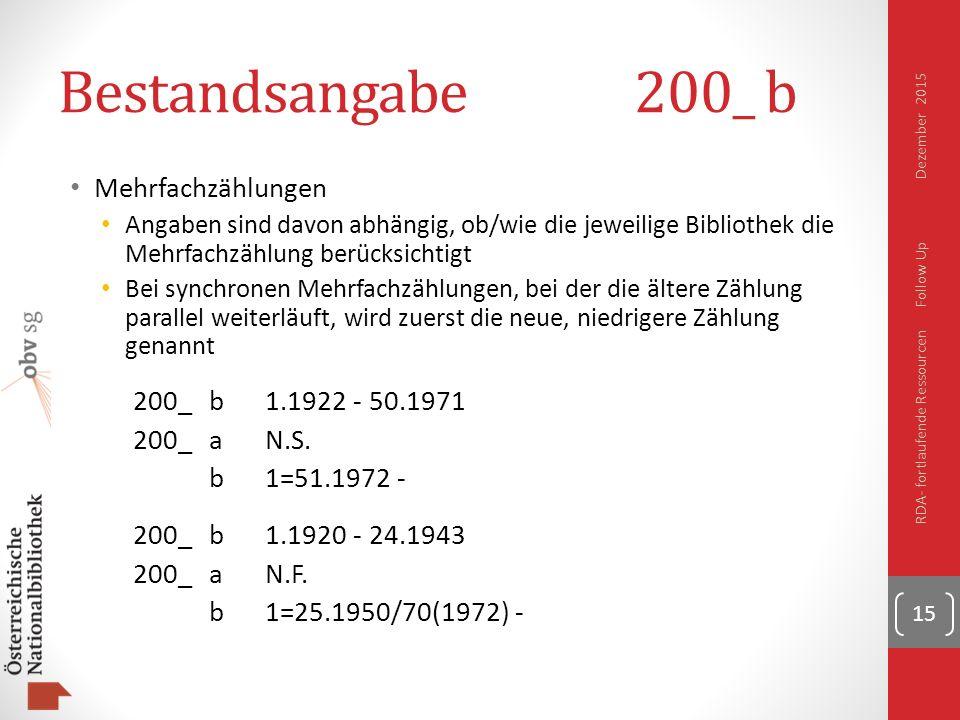Bestandsangabe200_ b Mehrfachzählungen Angaben sind davon abhängig, ob/wie die jeweilige Bibliothek die Mehrfachzählung berücksichtigt Bei synchronen Mehrfachzählungen, bei der die ältere Zählung parallel weiterläuft, wird zuerst die neue, niedrigere Zählung genannt 200_b1.1922 - 50.1971 200_aN.S.